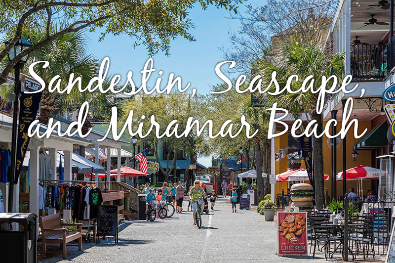 Sandestin, Seascape, and Miramar Beach on 30A